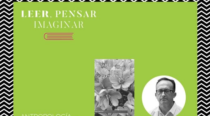 Presentación de la obra: El saber botánico popular en el municipio de Cartagena